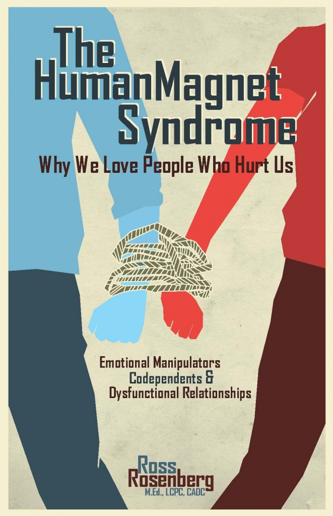 The Human Magnet Syndrome: Why We Love People Who Hurt Us.  Emotional Manipulators, Codependents and Dysfunctional Relationships
