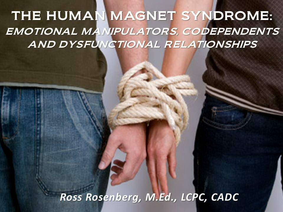 Human Magnet Syndrome: Emotional Manipulators, Codependency and Dysfunctional Relationships